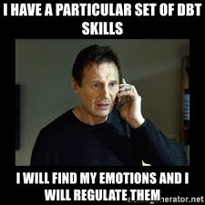 I have a particular set of DBT skills I will find my emotions and ...